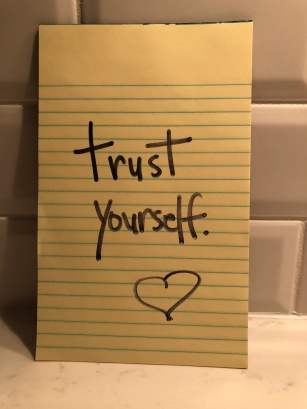 Trust yourself. xo