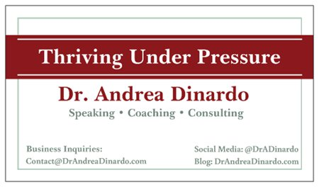 Thriving Under Pressure.DrAndreaDinardo.com